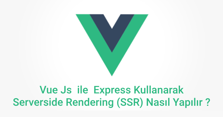 Vue Js ile Express Kullanarak Server Side Rendering (SSR